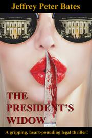 THE PRESIDENT'S WIDOW by Jeffrey Peter Bates