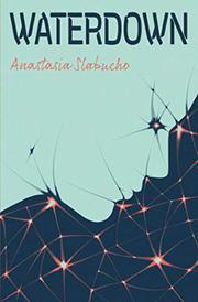 WATERDOWN by Anastasia Slabucho