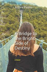 A BRIDGE TO THE BRIGHT SIDE OF DESTINY by Ettore Piroso