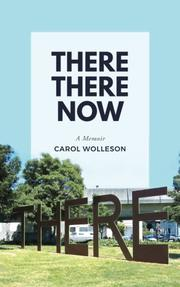 THERE THERE NOW by Carol  Wolleson