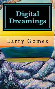 DIGITAL DREAMINGS by Larry Gomez