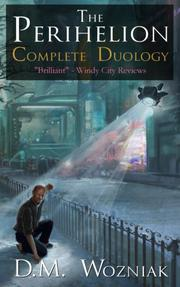 THE PERIHELION COMPLETE DUOLOGY by D.M.  Wozniak