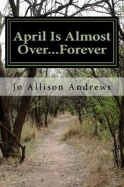 APRIL IS ALMOST OVER...FOREVER by Jo Allison Andrews