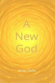 A NEW GOD by Ernie Tadla