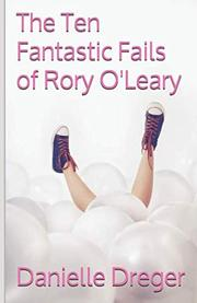 THE TEN FANTASTIC FAILS OF RORY O'LEARY by Danielle Dreger