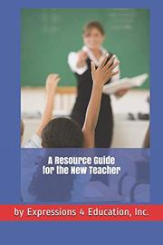 A RESOURCE GUIDE FOR THE NEW TEACHER by John J.  Hill, Jr.