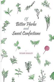 OF BITTER HERBS AND SWEET CONFECTIONS by Susan  Shalev