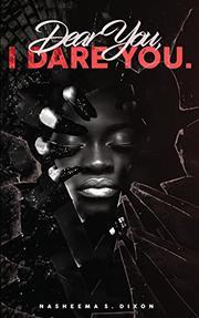 DEAR YOU, I DARE YOU by Nasheema S. Dixon