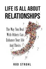 LIFE IS ALL ABOUT RELATIONSHIPS by Rod Strohl