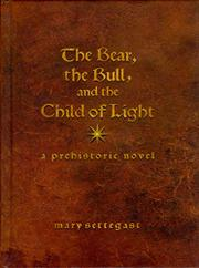 THE BEAR, THE BULL, AND THE CHILD OF LIGHT by Mary  Settegast