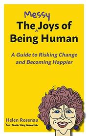 THE MESSY JOYS OF BEING HUMAN by Helen Rosenau