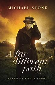 A FAR DIFFERENT PATH by Michael  Stone