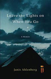 LEAVE THE LIGHTS ON WHEN YOU GO by Janis  Ahlenberg