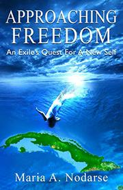 APPROACHING FREEDOM by Maria A. Nodarse