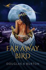 FAR AWAY BIRD by Douglas A. Burton