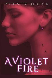 A VIOLET FIRE by Kelsey  Quick
