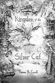 KINGDOM OF THE SILVER CAT by Thomas Carroll