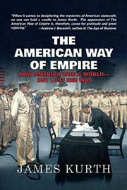 THE AMERICAN WAY OF EMPIRE by James Kurth