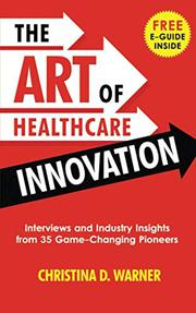 THE ART OF HEALTHCARE INNOVATION by Christina D. Warner