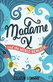 MADAME X AND THE WORLD BENEATH by Eileen Conway