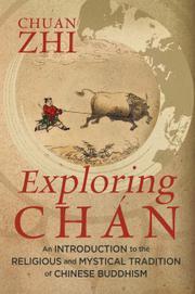 EXPLORING CHÁN by Chuan Zhi