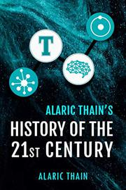 ALARIC THAIN'S HISTORY OF THE 21ST CENTURY by Alaric Thain