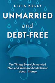 UNMARRIED AND DEBT-FREE by Livia Kelly