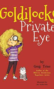 GOLDILOCKS, PRIVATE EYE by Greg Trine