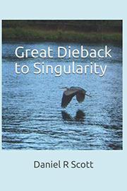 GREAT DIEBACK TO SINGULARITY by Daniel R Scott