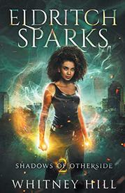 ELDRITCH SPARKS by Whitney Hill