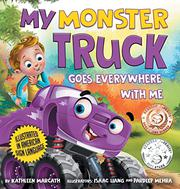 MY MONSTER TRUCK GOES EVERYWHERE WITH ME by Kathleen Marcath