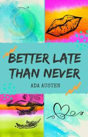BETTER LATE THAN NEVER by Ada Austen