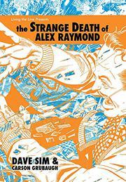 THE STRANGE DEATH OF ALEX RAYMOND by Dave Sim