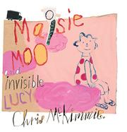 MAISIE MOO AND INVISIBLE LUCY by Chris McKimmie