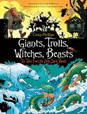 GIANTS, TROLLS, WITCHES, BEASTS by Craig Phillips