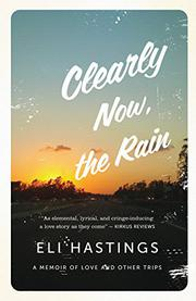 CLEARLY NOW, THE RAIN by Eli  Hastings