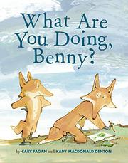 WHAT ARE YOU DOING, BENNY? by Cary Fagan