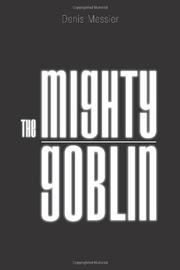 THE MIGHTY GOBLIN by Denis Messier