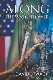 ALONG THE WATCHTOWER by David Litwack