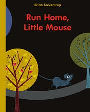 RUN HOME, LITTLE MOUSE by Britta Teckentrup