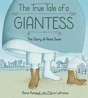 THE TRUE TALL TALE OF A GIANTESS by Anne Renaud