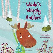 WADE'S WIGGLY ANTLERS by Louise Bradford