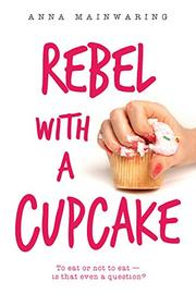 REBEL WITH A CUPCAKE by Anna Mainwaring