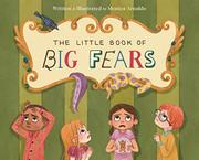 THE LITTLE BOOK OF BIG FEARS by Monica Arnaldo