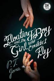 FLOATING BOY AND THE GIRL WHO COULDN'T FLY by P.T. Jones