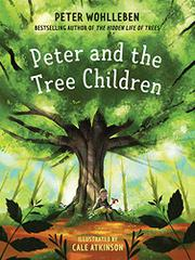 PETER AND THE TREE CHILDREN by Peter Wohlleben