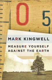MEASURE YOURSELF AGAINST THE EARTH by Mark Kingwell