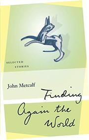 FINDING AGAIN THE WORLD by John Metcalf