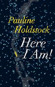 HERE I AM! by Pauline Holdstock