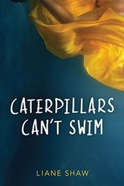 CATERPILLARS CAN'T SWIM by Liane Shaw